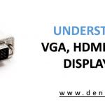 Understanding VGA, HDMI, DVI, and Display Port