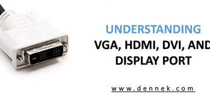Understanding VGA, HDMI, DVI, and Display Port